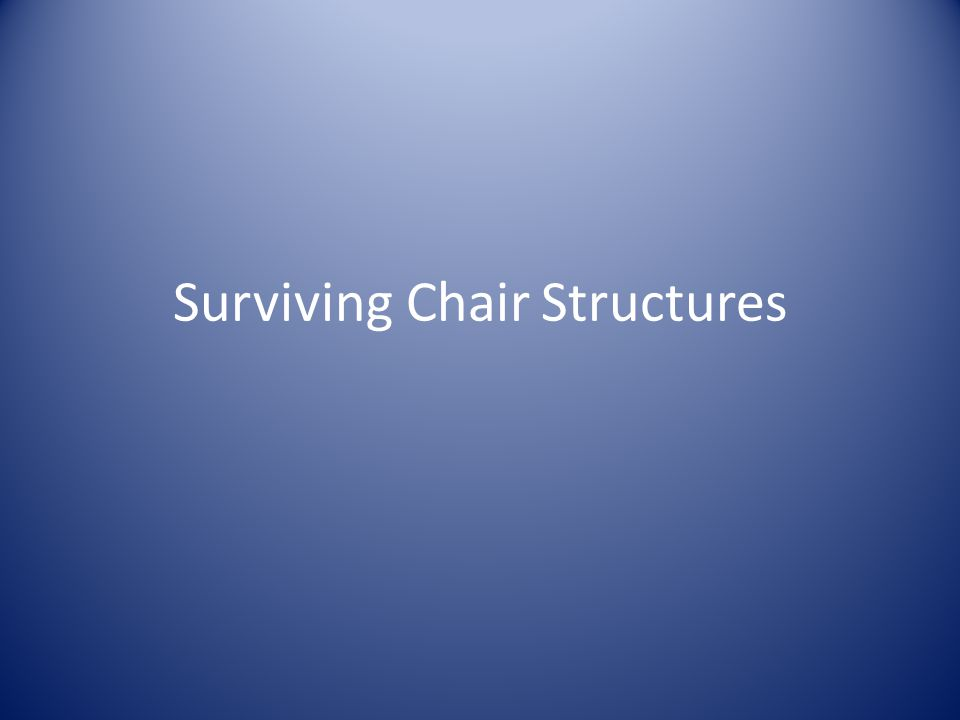 Surviving Chair Structures