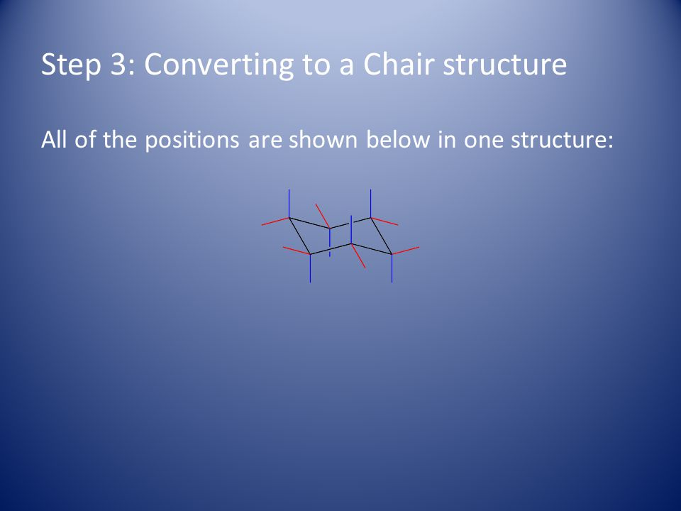 Step 3: Converting to a Chair structure All of the positions are shown below in one structure: