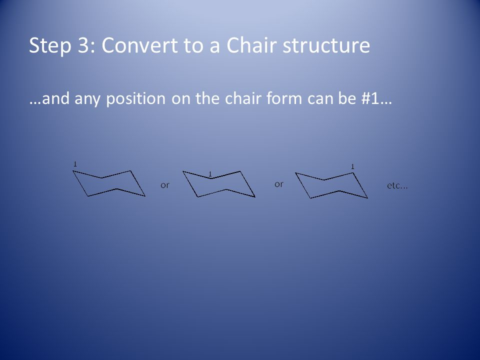 Step 3: Convert to a Chair structure …and any position on the chair form can be #1…