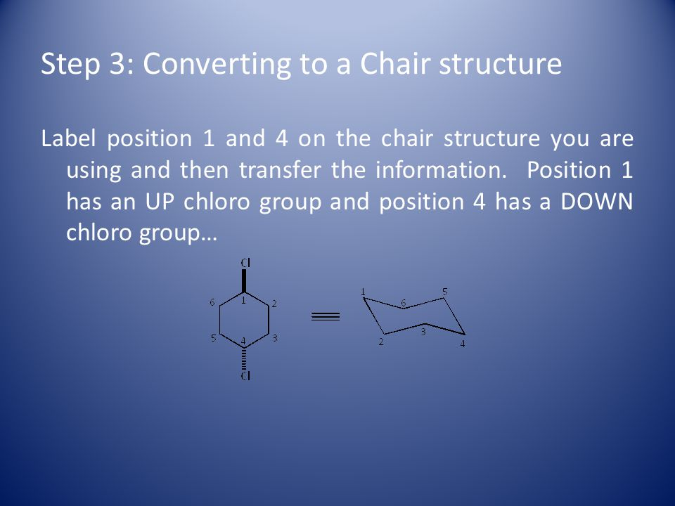 Step 3: Converting to a Chair structure Label position 1 and 4 on the chair structure you are using and then transfer the information.