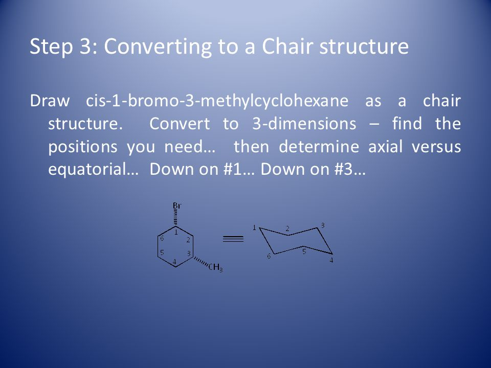 Step 3: Converting to a Chair structure Draw cis-1-bromo-3-methylcyclohexane as a chair structure.