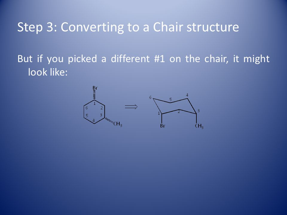 Step 3: Converting to a Chair structure But if you picked a different #1 on the chair, it might look like: