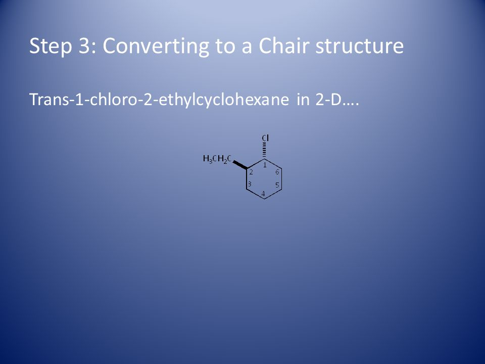 Step 3: Converting to a Chair structure Trans-1-chloro-2-ethylcyclohexane in 2-D….