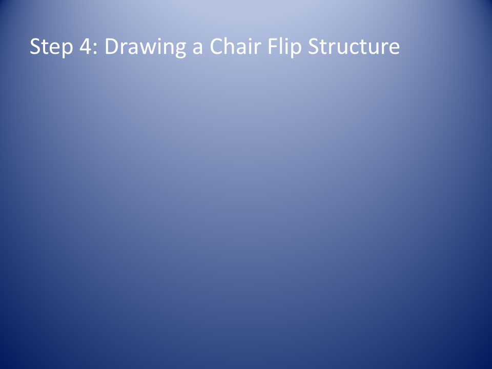 Step 4: Drawing a Chair Flip Structure