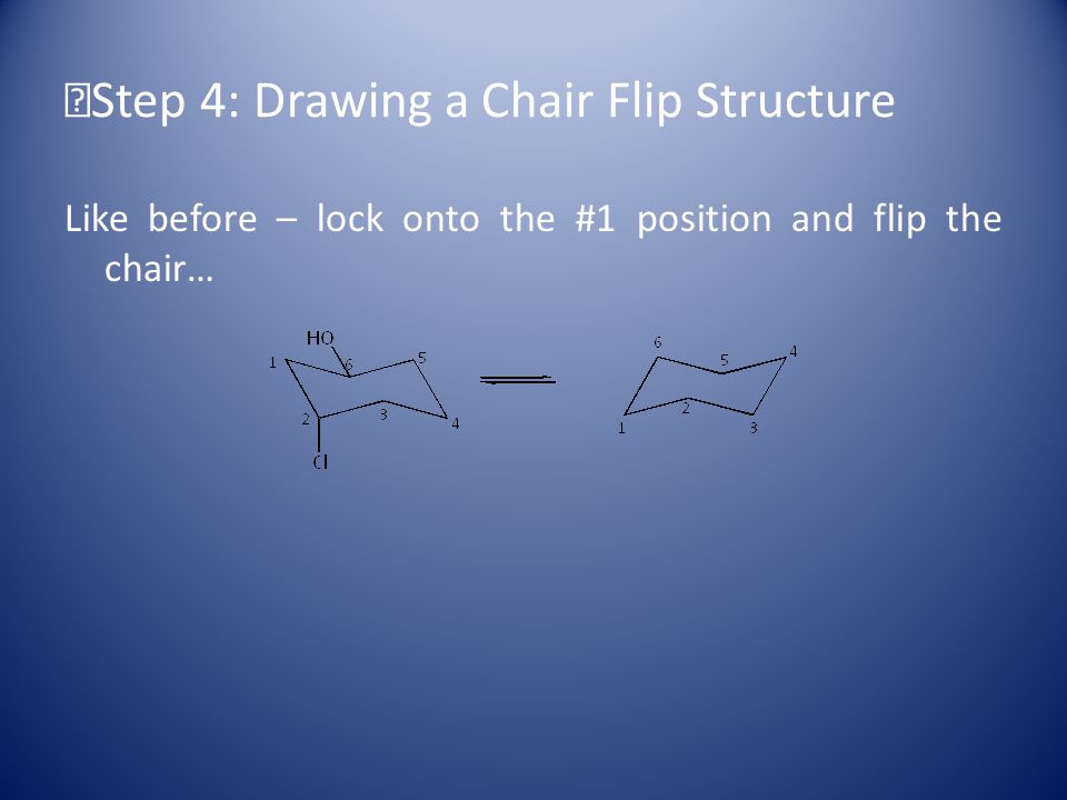 Step 4: Drawing a Chair Flip Structure Like before – lock onto the #1 position and flip the chair…