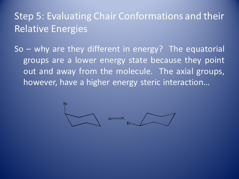 Step 5: Evaluating Chair Conformations and their Relative Energies So – why are they different in energy.