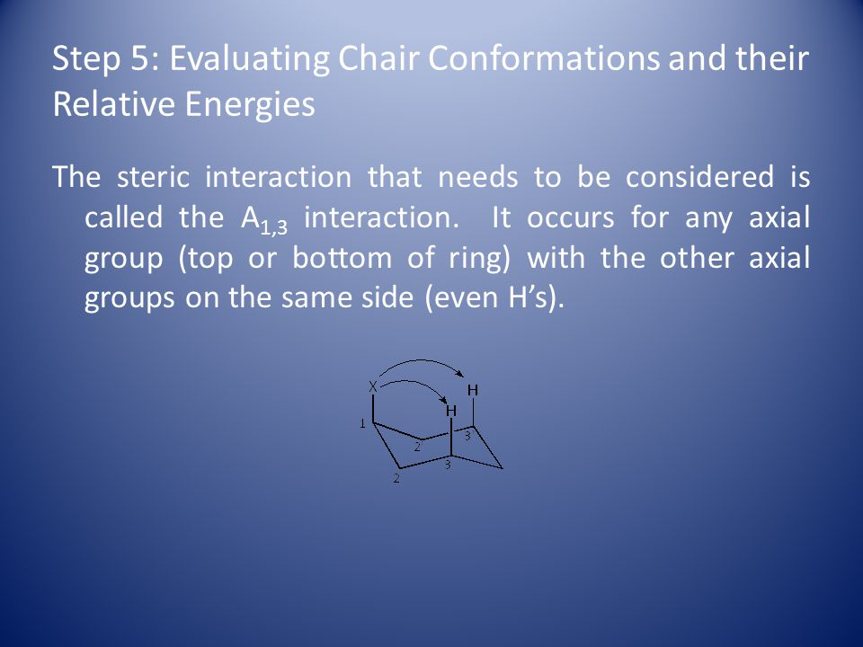 Step 5: Evaluating Chair Conformations and their Relative Energies The steric interaction that needs to be considered is called the A 1,3 interaction.
