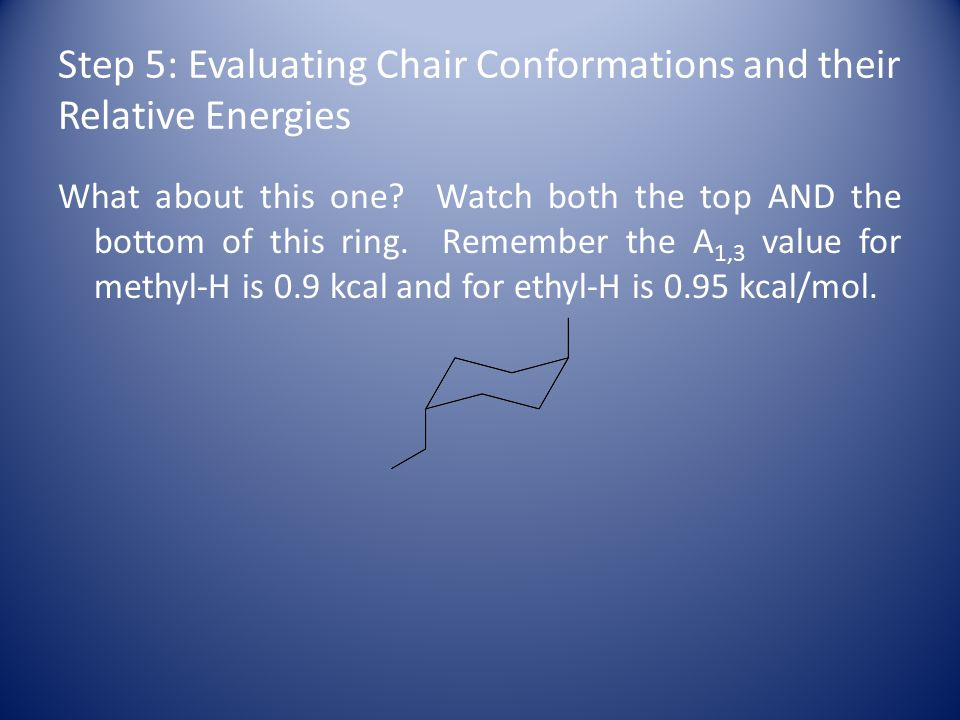 Step 5: Evaluating Chair Conformations and their Relative Energies What about this one.