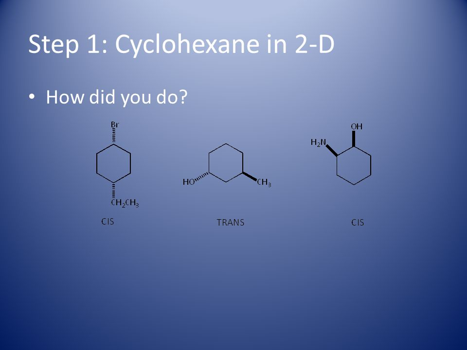 Step 3: Converting to a Chair structure Every cyclohexane chair has six carbons, three that zig- zag up and three that zig-zag down… make sure you can identify them…