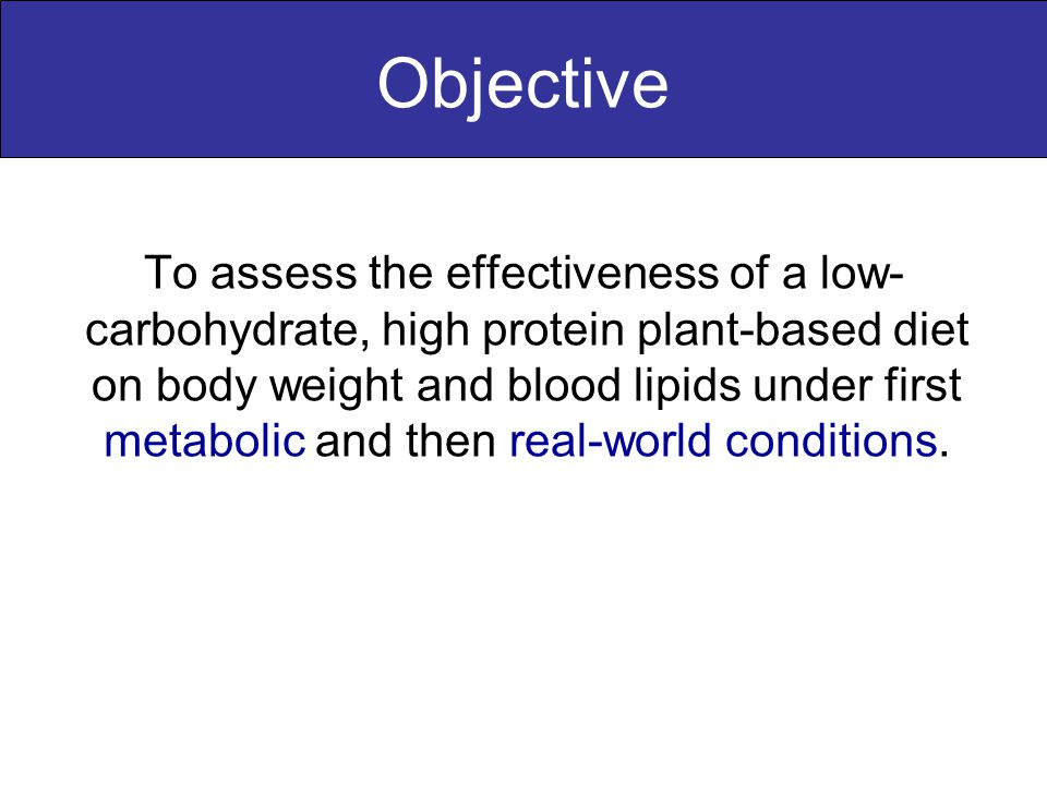 Objective To assess the effectiveness of a low- carbohydrate, high protein plant-based diet on body weight and blood lipids under first metabolic and then real-world conditions.