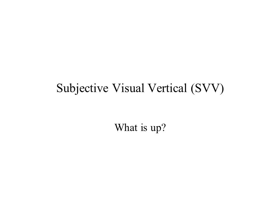 Subjective Visual Vertical (SVV) What is up