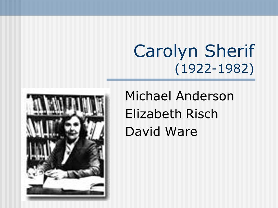 Carolyn Sherif (1922-1982) Michael Anderson Elizabeth Risch David Ware