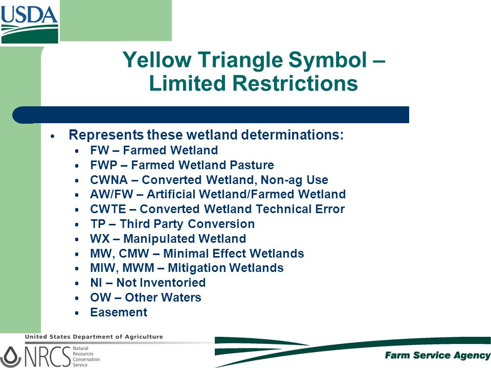 Yellow Triangle Symbol – Limited Restrictions  Represents these wetland determinations:  FW – Farmed Wetland  FWP – Farmed Wetland Pasture  CWNA –