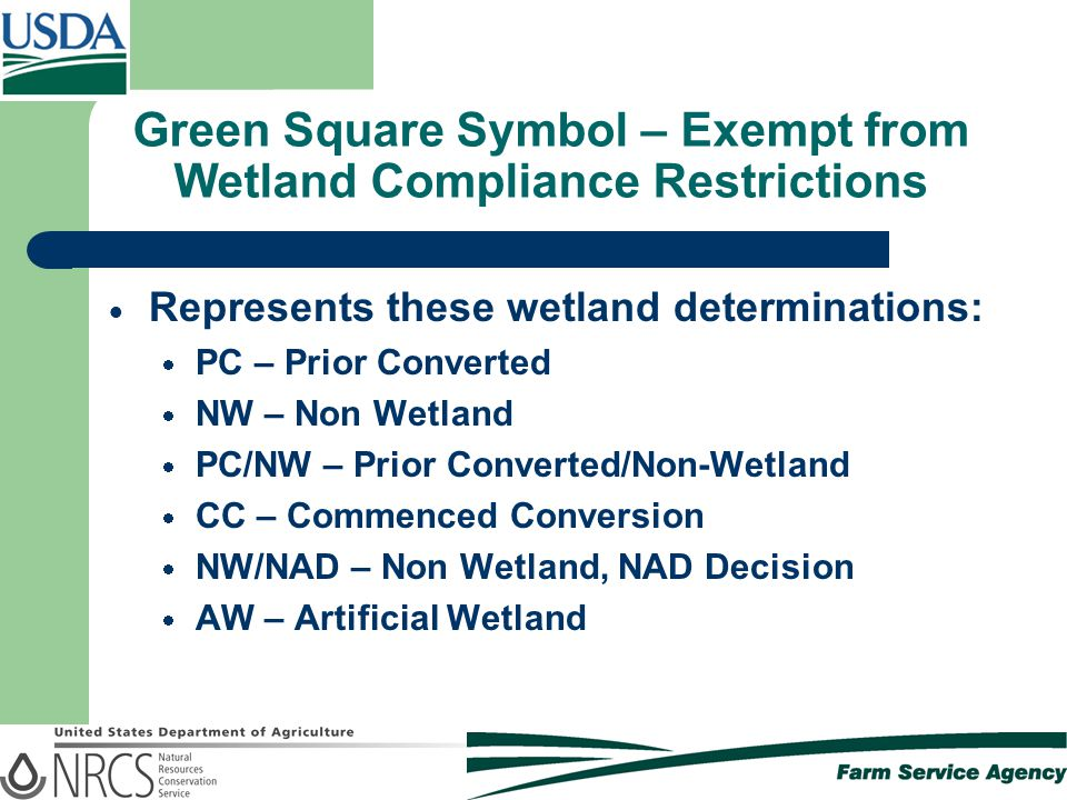 Green Square Symbol – Exempt from Wetland Compliance Restrictions  Represents these wetland determinations:  PC – Prior Converted  NW – Non Wetland