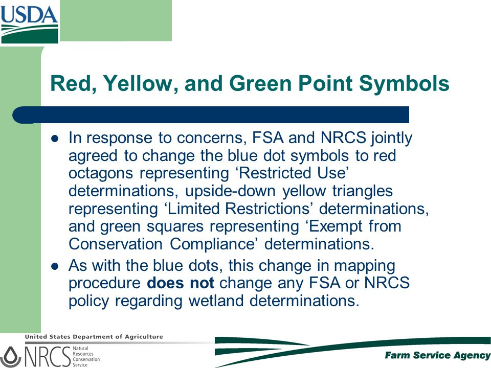 Red, Yellow, and Green Point Symbols In response to concerns, FSA and NRCS jointly agreed to change the blue dot symbols to red octagons representing