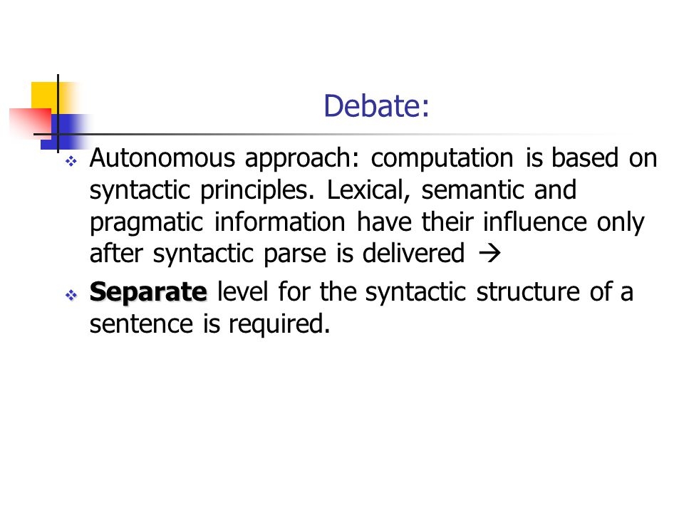Debate:  Autonomous approach: computation is based on syntactic principles.