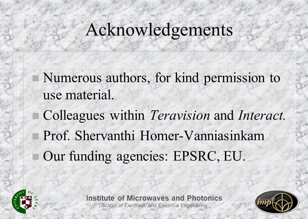 Institute of Microwaves and Photonics School of Electronic and Electrical Engineering 3 Acknowledgements n Numerous authors, for kind permission to use material.