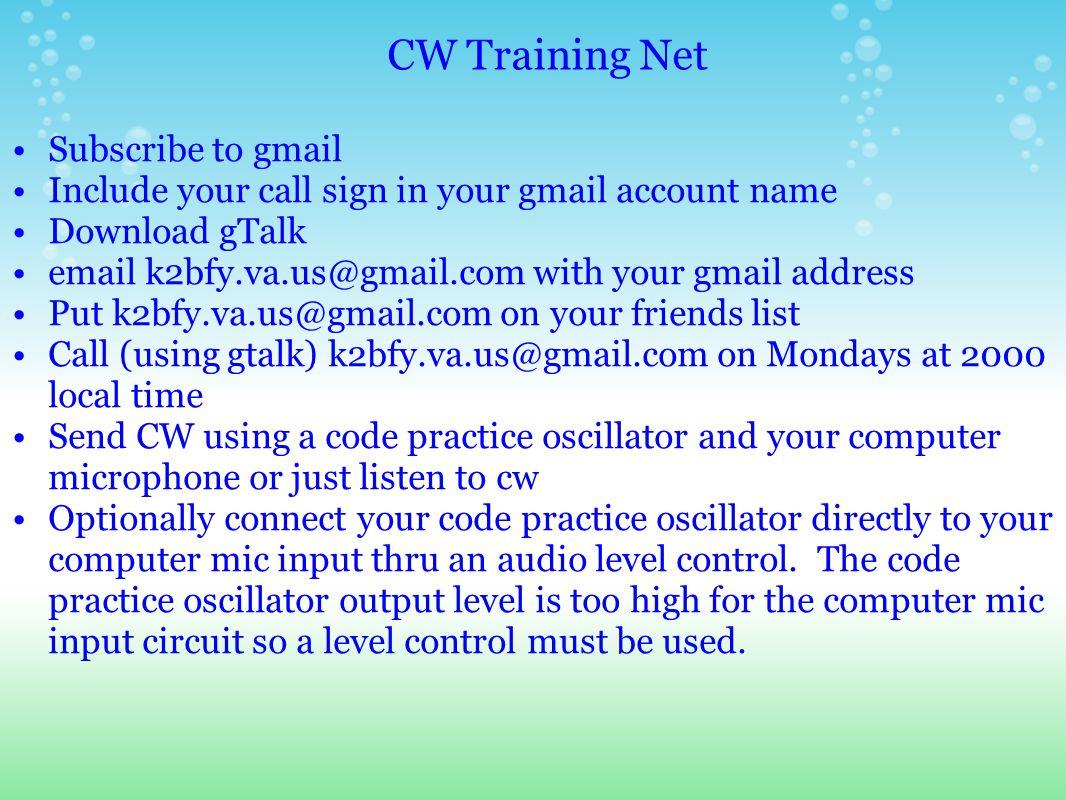 CW Training Net www.google.com/mail www.google.com/talk k2bfy.va.us@gmail.com www.mtechnologies.com/rainbow/#osc (Morse Express) URLs and email address