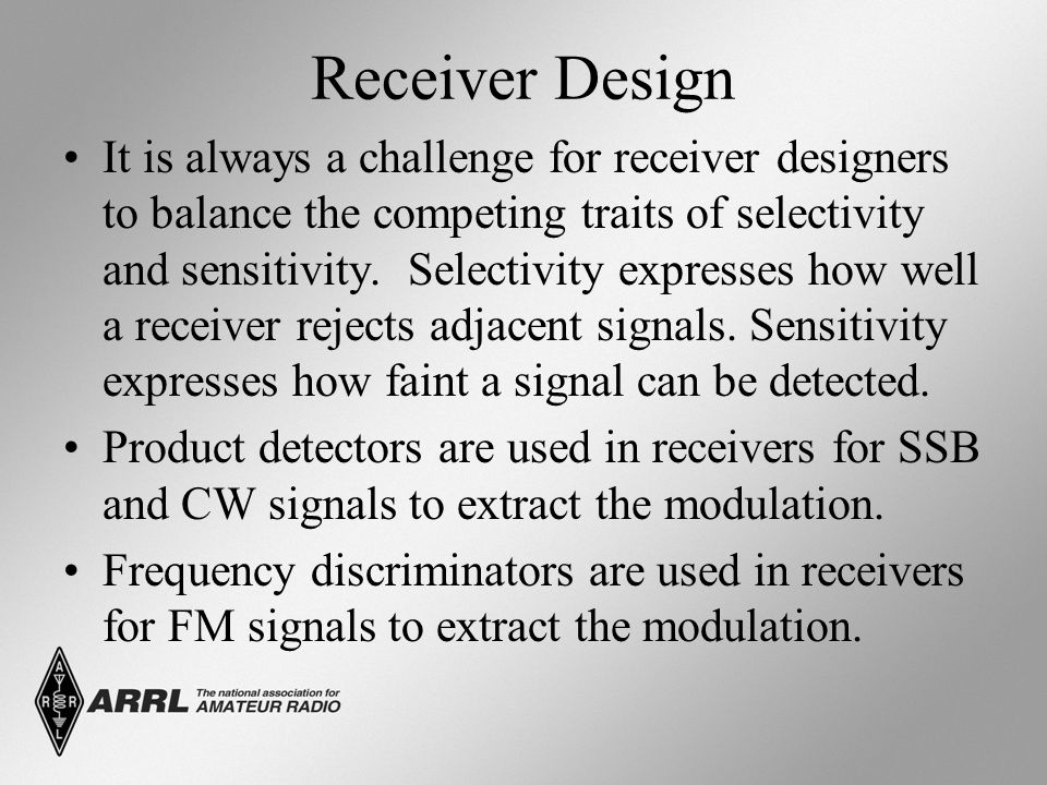 Receiver Design It is always a challenge for receiver designers to balance the competing traits of selectivity and sensitivity.