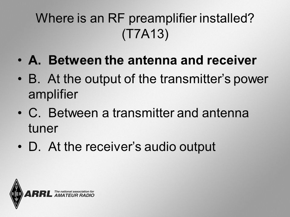 Where is an RF preamplifier installed. (T7A13) A.