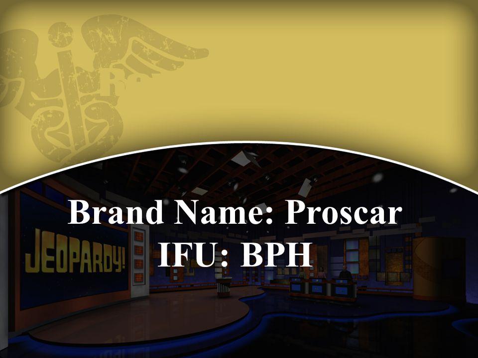 Brand Name: Proscar IFU: BPH