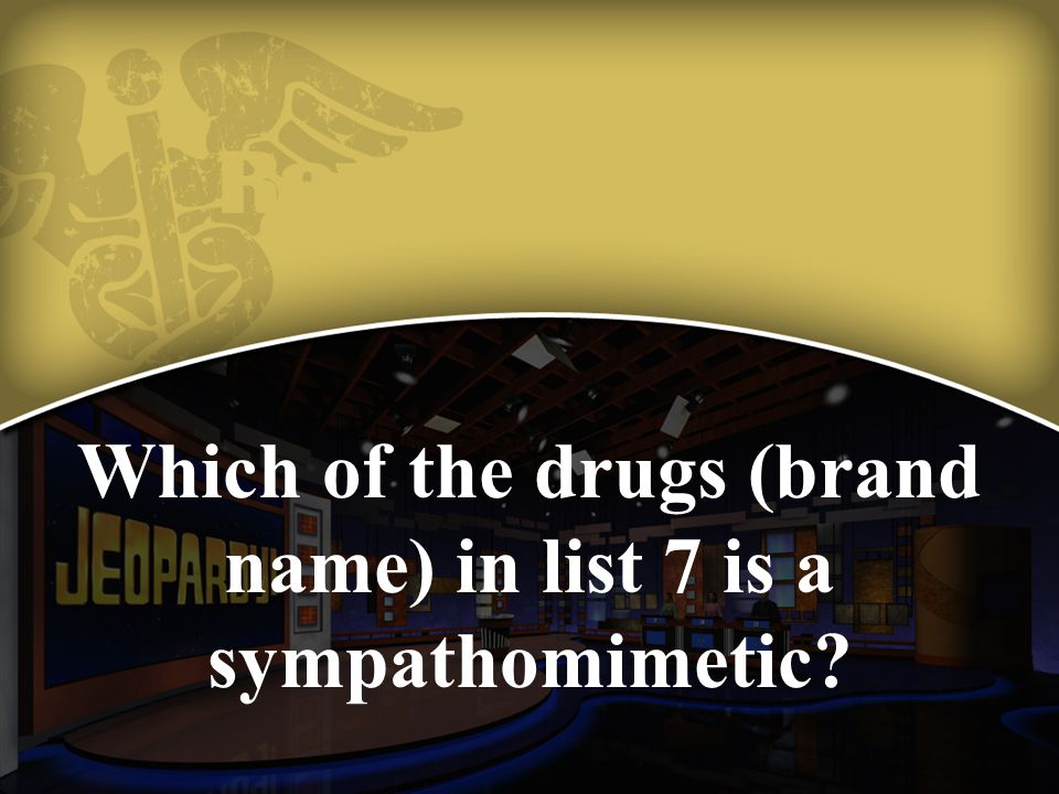 Which of the drugs (brand name) in list 7 is a sympathomimetic