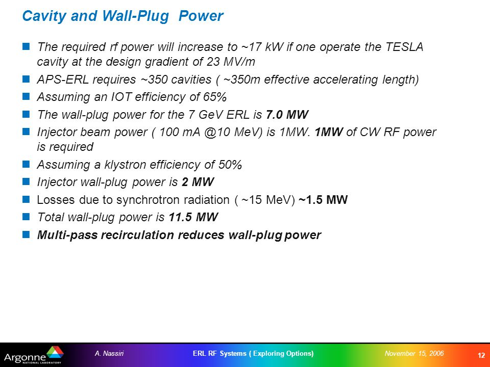 ERL RF Systems ( Exploring Options)A. NassiriNovember 15, 2006 12 Cavity and Wall-Plug Power The required rf power will increase to ~17 kW if one oper