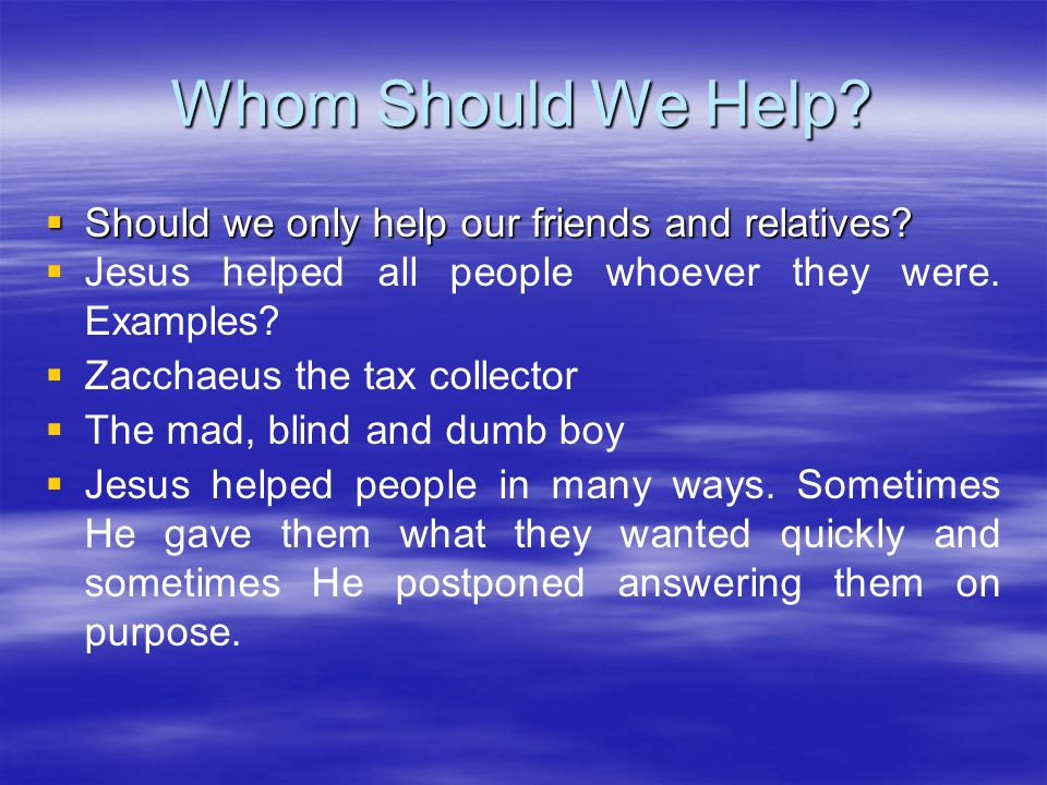 Whom Should We Help.  Should we only help our friends and relatives.