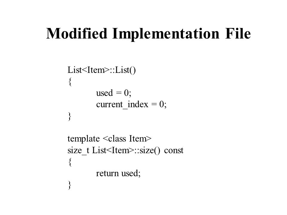 Modified Implementation File List ::List() { used = 0; current_index = 0; } template size_t List ::size() const { return used; }