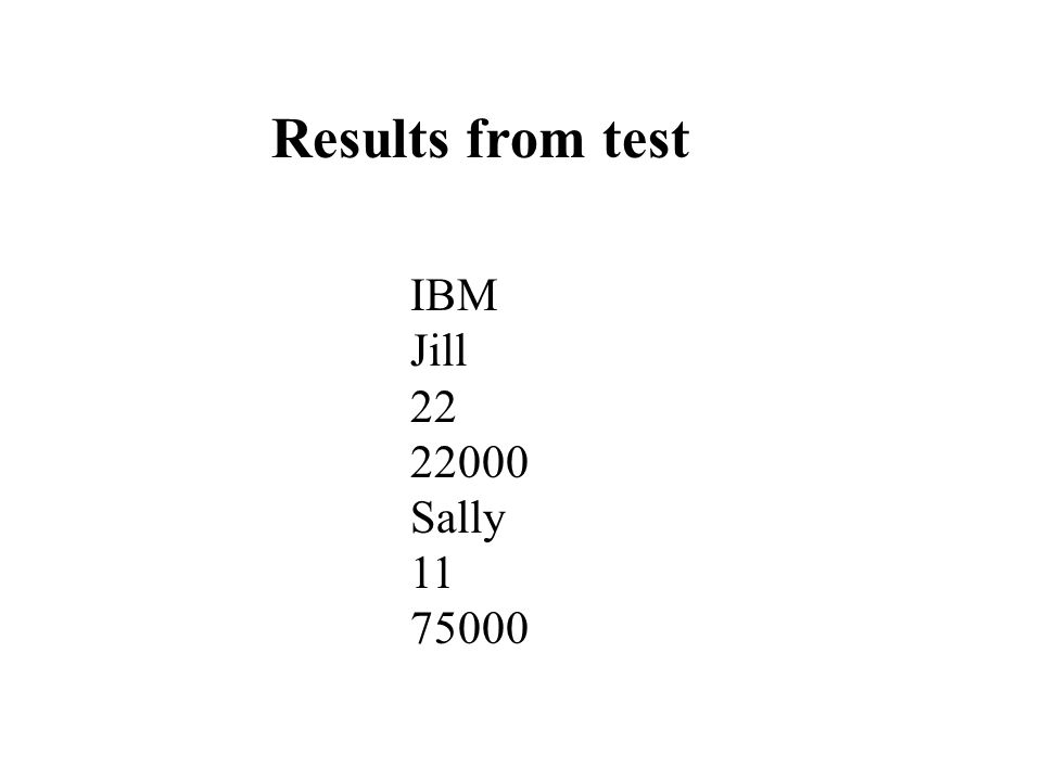 Results from test IBM Jill 22 22000 Sally 11 75000