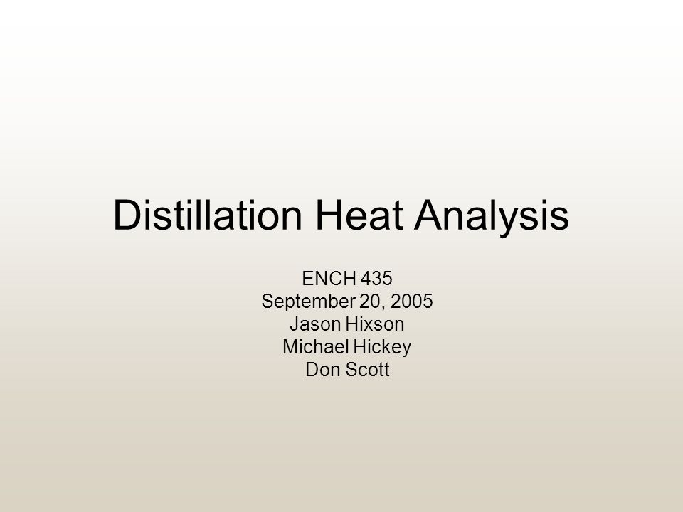 Distillation Heat Analysis ENCH 435 September 20, 2005 Jason Hixson Michael Hickey Don Scott