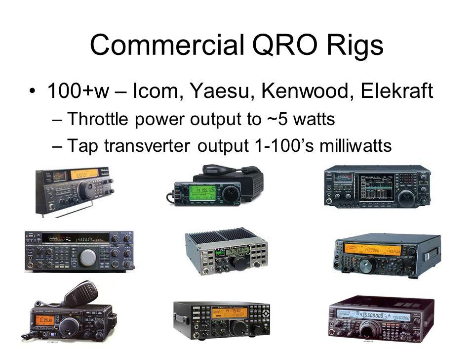 Commercial QRO Rigs 100+w – Icom, Yaesu, Kenwood, Elekraft –Throttle power output to ~5 watts –Tap transverter output 1-100's milliwatts