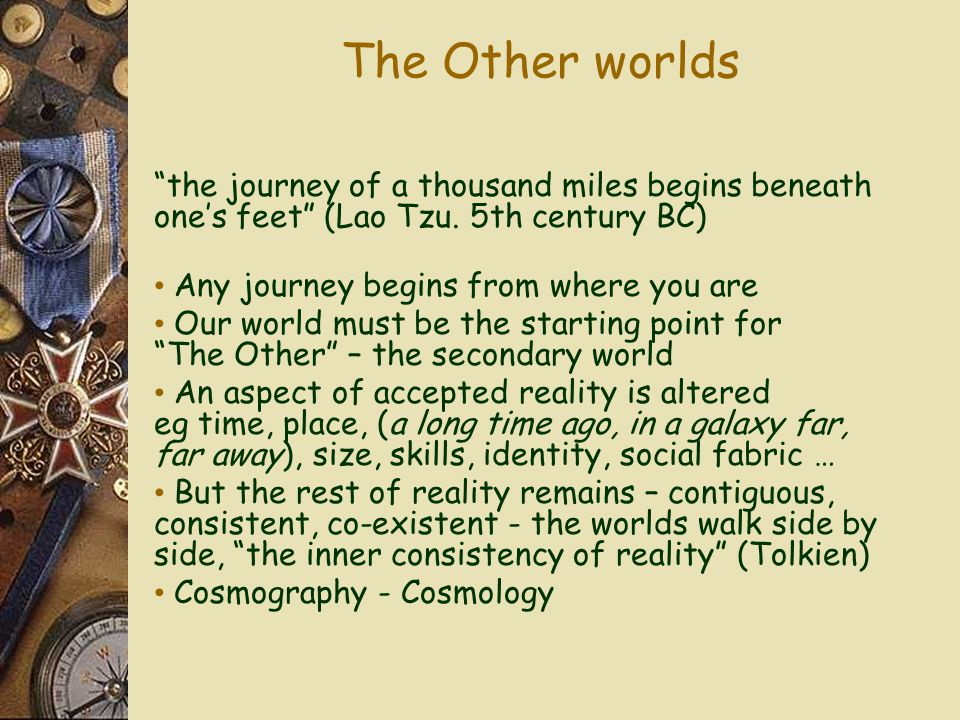 The Other worlds the journey of a thousand miles begins beneath one's feet (Lao Tzu.