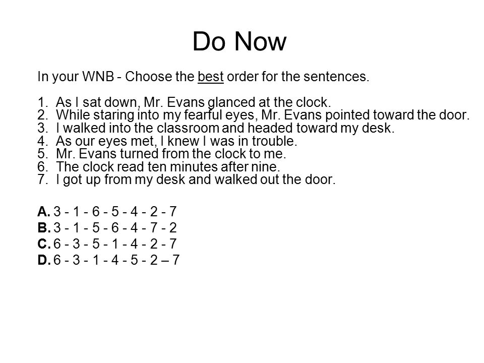 Do Now In your WNB - Choose the best order for the sentences.