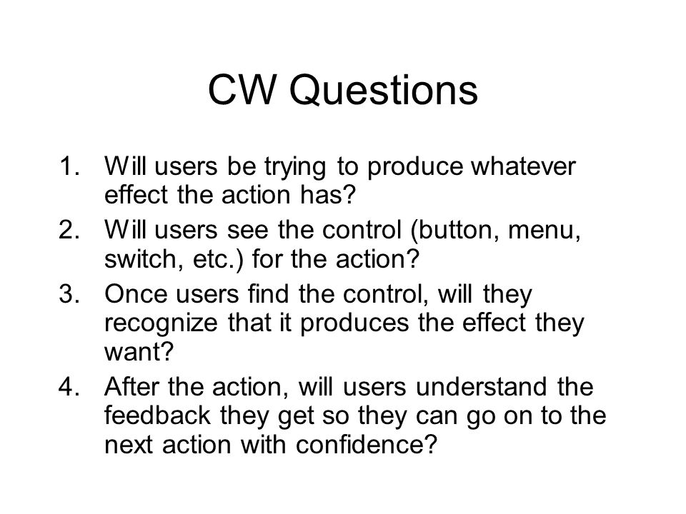 CW Questions 1.Will users be trying to produce whatever effect the action has.