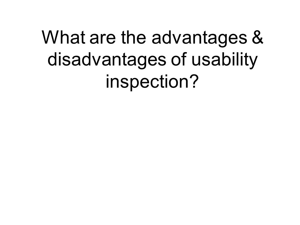 What are the advantages & disadvantages of usability inspection?