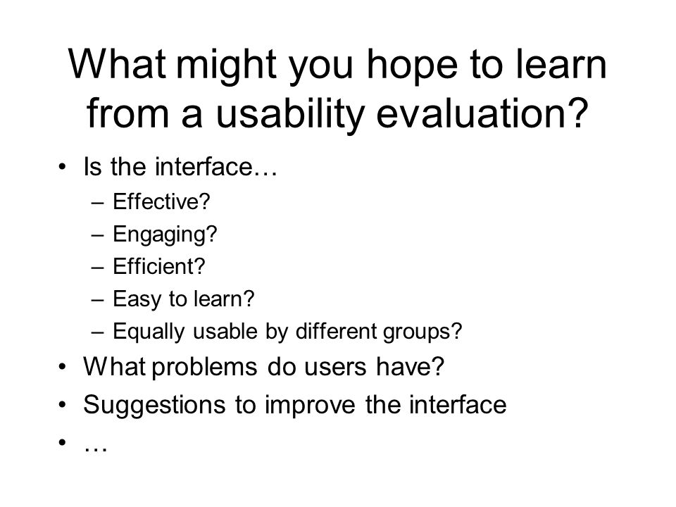 What might you hope to learn from a usability evaluation.