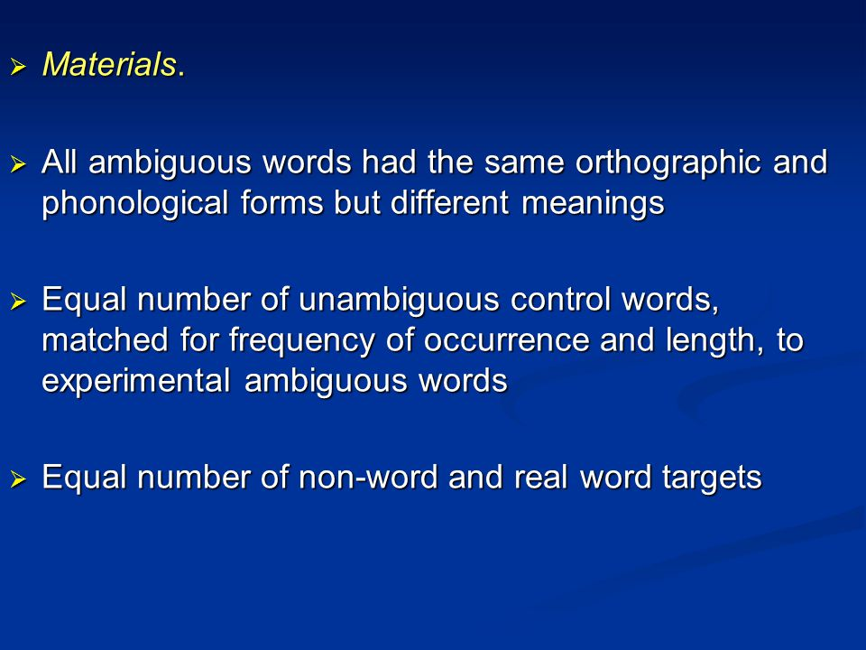  Materials.  All ambiguous words had the same orthographic and phonological forms but different meanings  Equal number of unambiguous control words