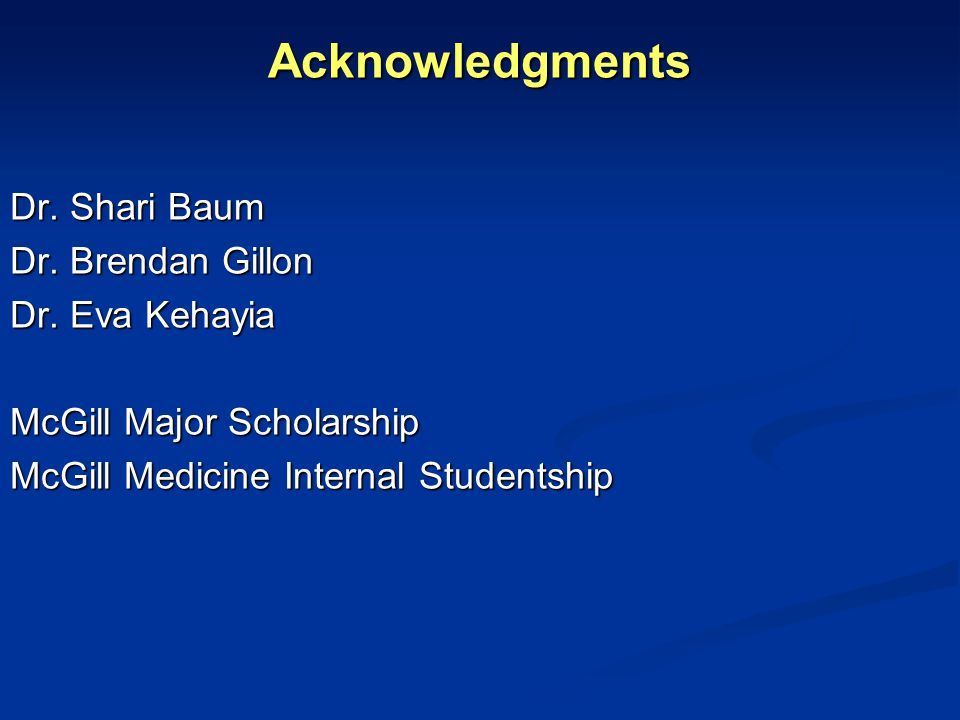 Acknowledgments Dr. Shari Baum Dr. Brendan Gillon Dr.