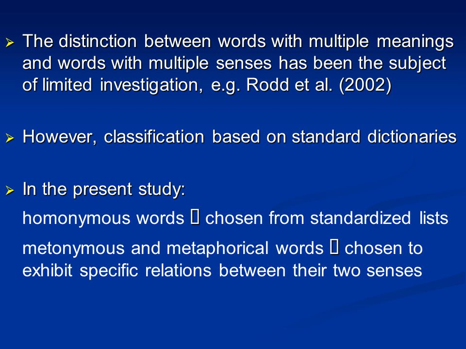  The distinction between words with multiple meanings and words with multiple senses has been the subject of limited investigation, e.g.