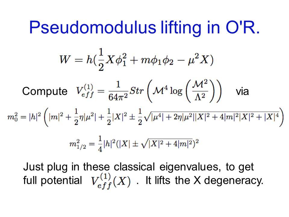 Pseudomodulus lifting in O R.V Ms4Ms4 X Quantum vacuum at origin, X=0.