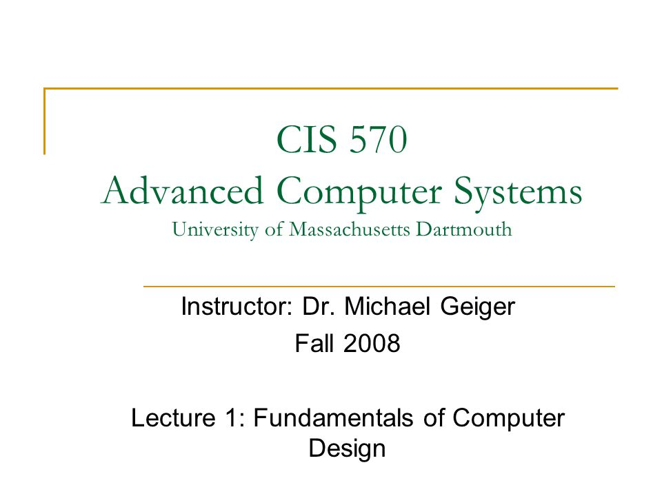 CIS 570 Advanced Computer Systems University of Massachusetts Dartmouth Instructor: Dr.