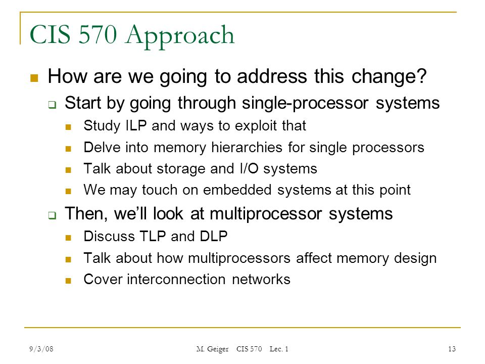 9/3/08 M. Geiger CIS 570 Lec. 1 13 CIS 570 Approach How are we going to address this change.
