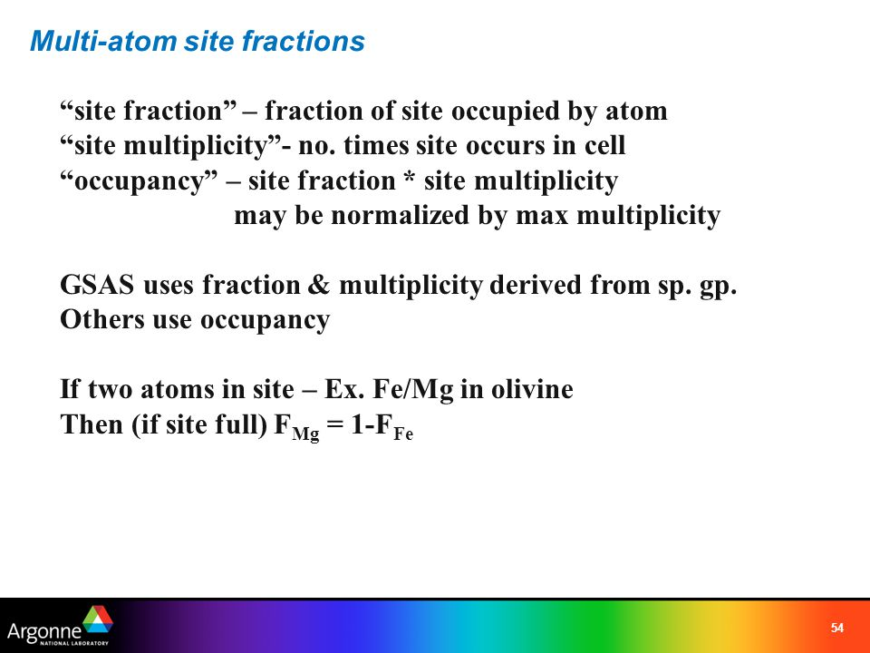 55 If 3 atoms A,B,C on site – problem Diffraction experiment – relative scattering power of site 1-equation & 2-unknowns unsolvable problem Need extra information to solve problem – 2 nd diffraction experiment – different scattering power 2-equations & 2-unknowns problem Constraint: solution of J.-M.