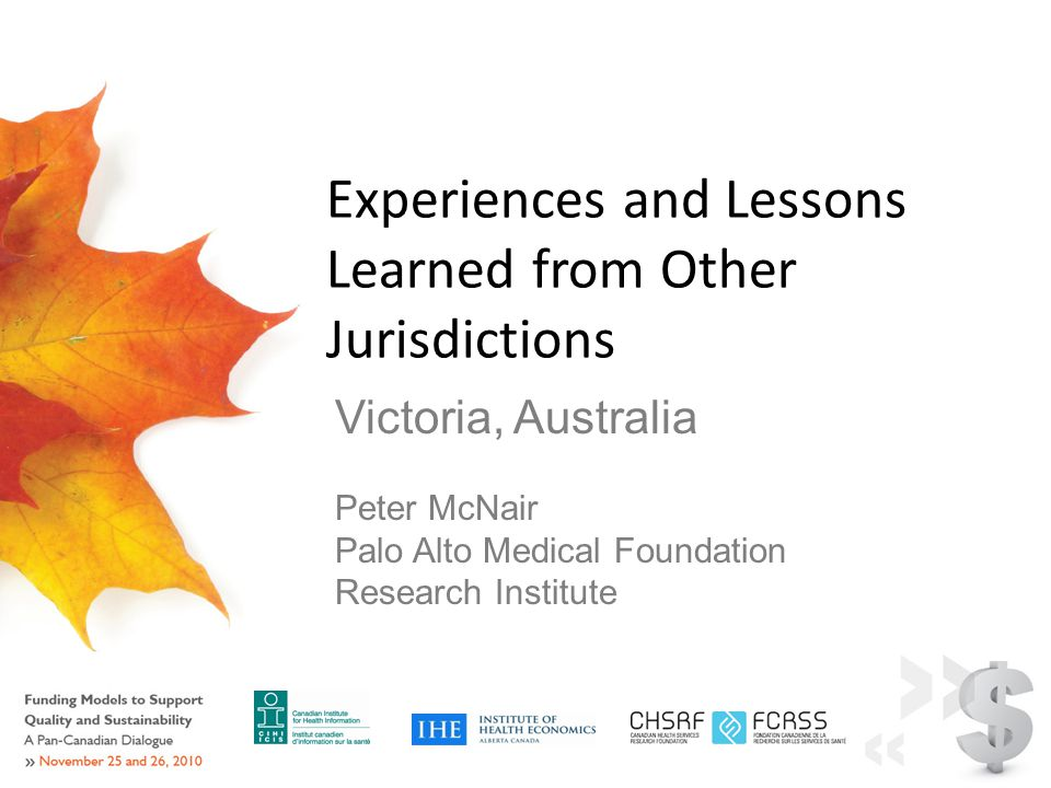Experiences and Lessons Learned from Other Jurisdictions Victoria, Australia Peter McNair Palo Alto Medical Foundation Research Institute