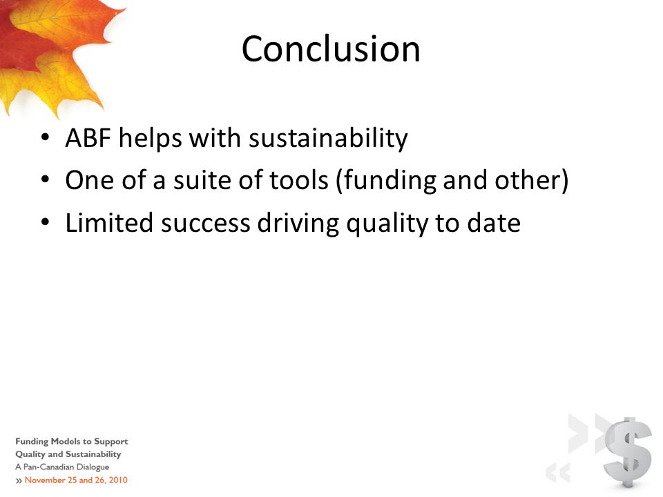 Conclusion ABF helps with sustainability One of a suite of tools (funding and other) Limited success driving quality to date