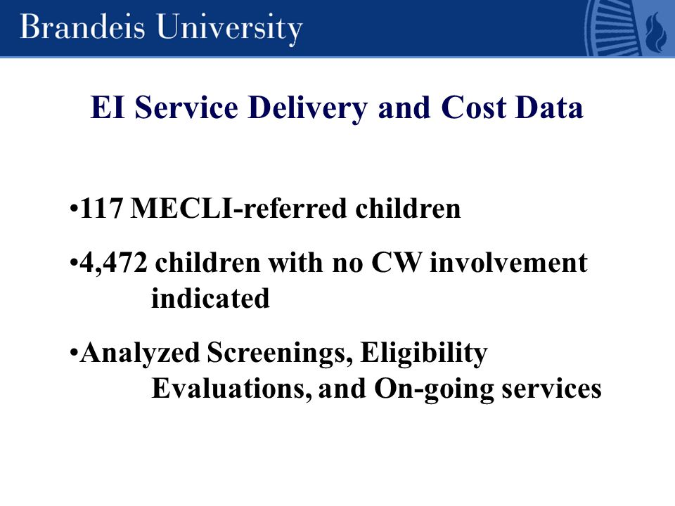 EI Service Delivery and Cost Data 117 MECLI-referred children 4,472 children with no CW involvement indicated Analyzed Screenings, Eligibility Evaluations, and On-going services