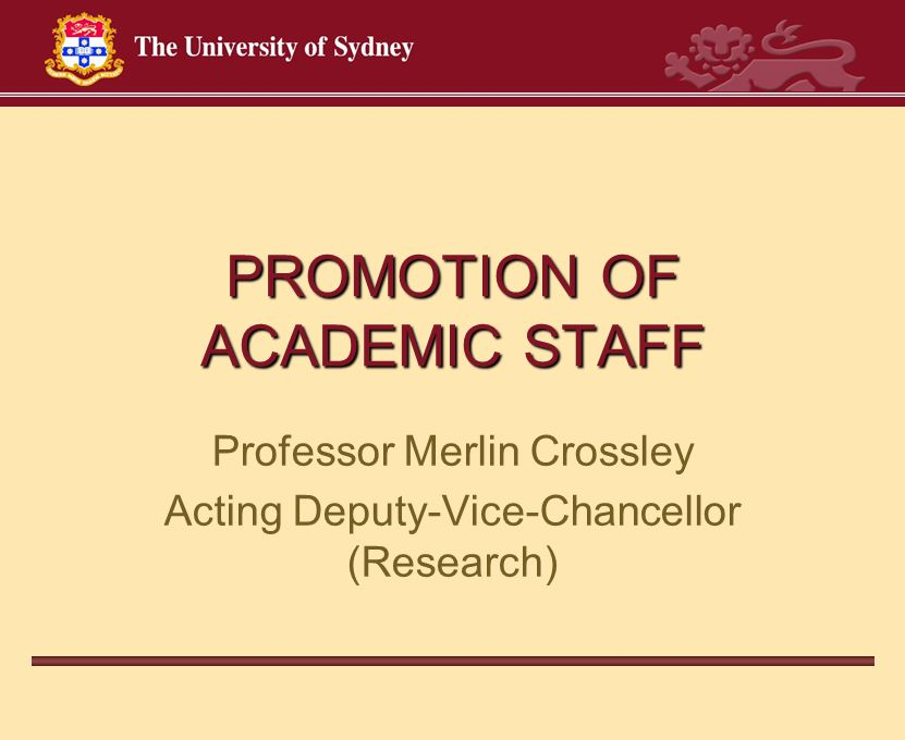 PROMOTION OF ACADEMIC STAFF Professor Merlin Crossley Acting Deputy-Vice-Chancellor (Research)