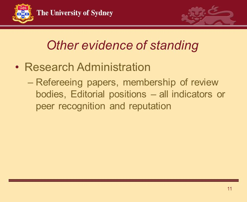 11 Research Administration –Refereeing papers, membership of review bodies, Editorial positions – all indicators or peer recognition and reputation Other evidence of standing