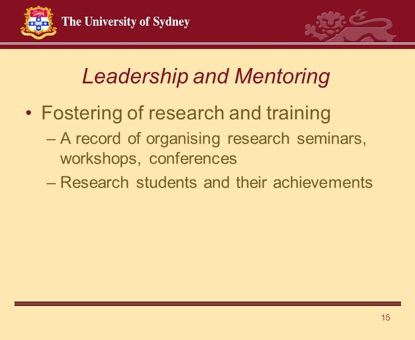 15 Fostering of research and training –A record of organising research seminars, workshops, conferences –Research students and their achievements Leadership and Mentoring
